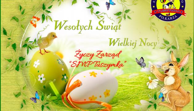 """Wesołych Świąt Wielkanocnych Życzy Zarząd  KS """"SMP TUSZYMKA"""""""